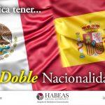 ¿Qué implica tener la doble nacionalidad: Mexicana – Española?