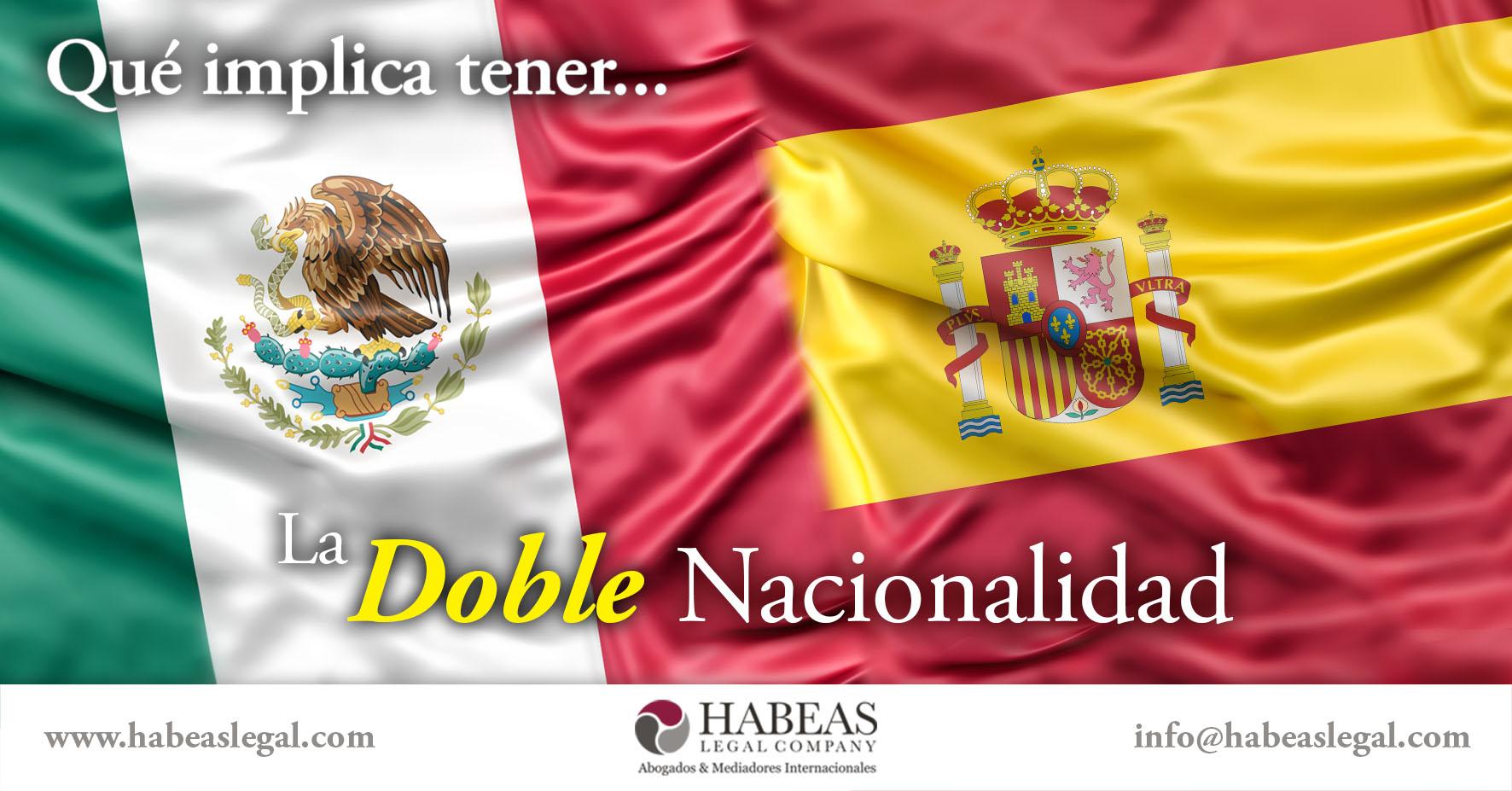 Que Implica Tener La Doble Nacionalidad Mexicana Espanola Habeas Legal