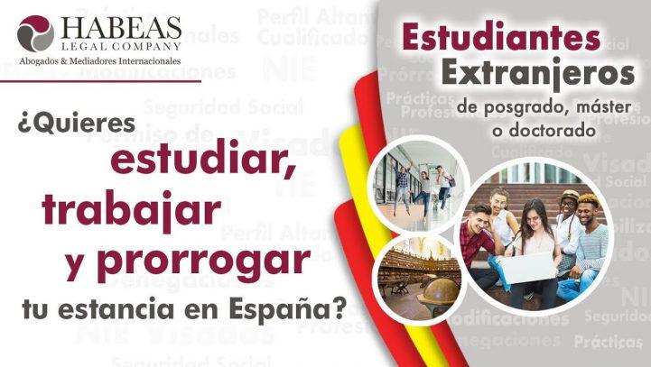 Estudiante Extranjero de posgrado, master o doctorado. ¿Quieres estudiar, trabajar y prorrogar tu estancia en España?